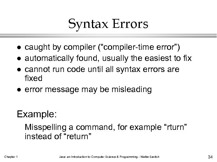 "Syntax Errors l l caught by compiler (""compiler-time error"") automatically found, usually the easiest"