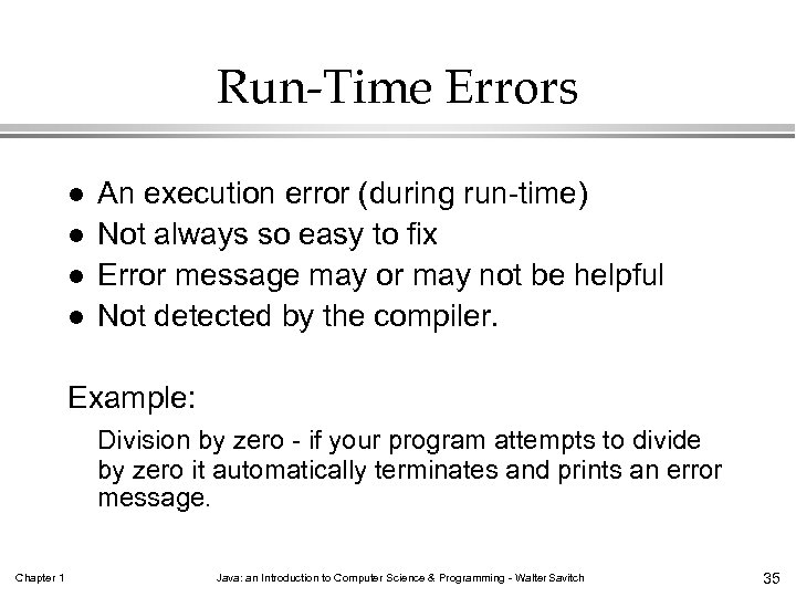 Run-Time Errors l l An execution error (during run-time) Not always so easy to