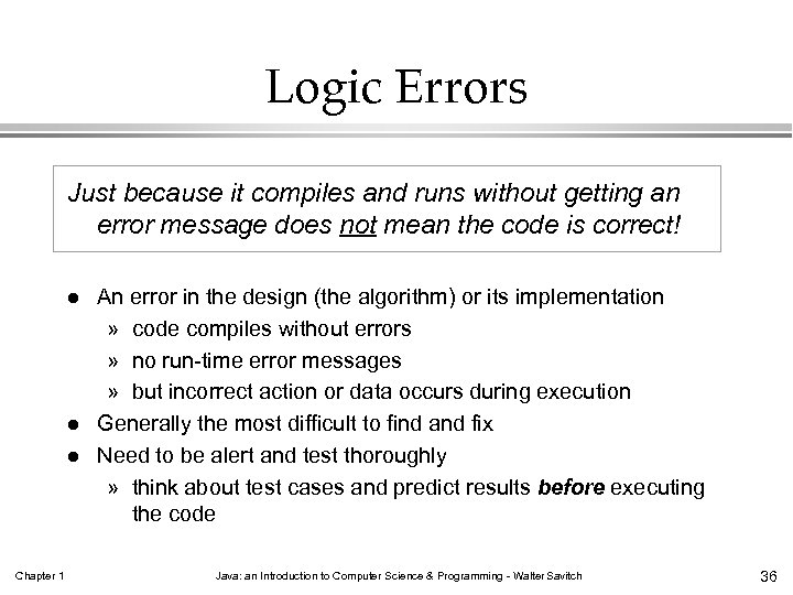 Logic Errors Just because it compiles and runs without getting an error message does