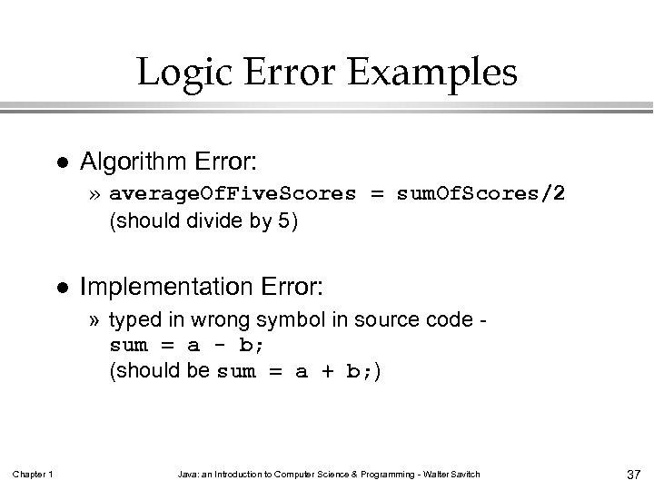 Logic Error Examples l Algorithm Error: » average. Of. Five. Scores = sum. Of.
