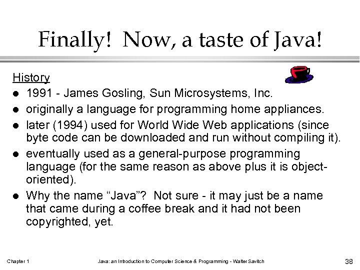 Finally! Now, a taste of Java! History l 1991 - James Gosling, Sun Microsystems,