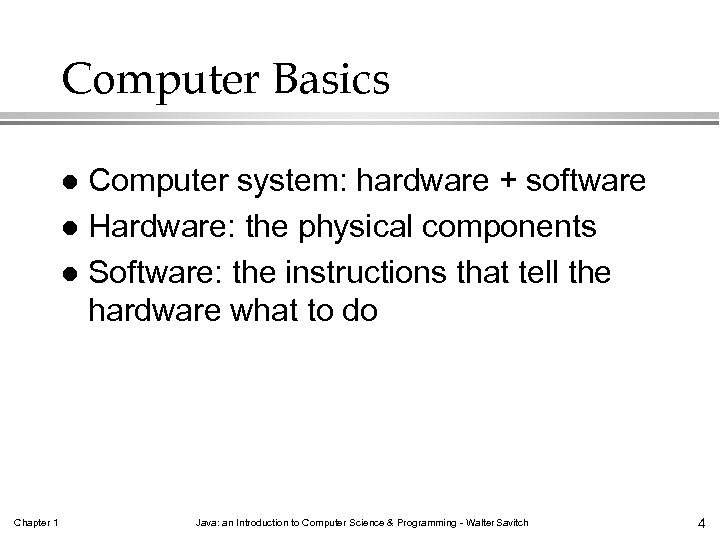 Computer Basics Computer system: hardware + software l Hardware: the physical components l Software: