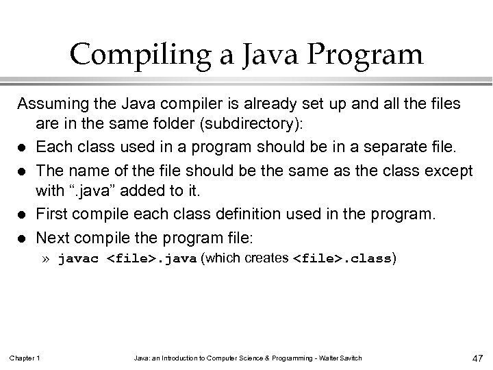 Compiling a Java Program Assuming the Java compiler is already set up and all