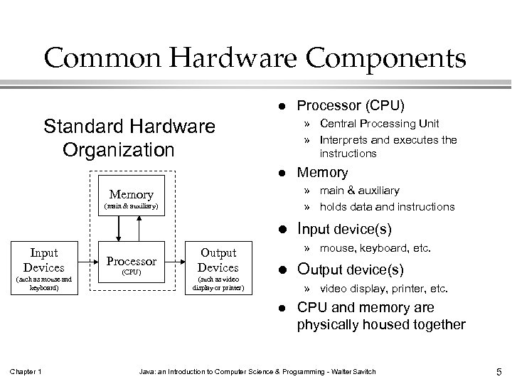 Common Hardware Components l Standard Hardware Organization » Central Processing Unit » Interprets and