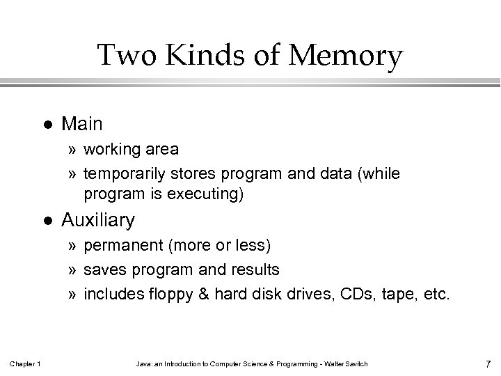 Two Kinds of Memory l Main » working area » temporarily stores program and