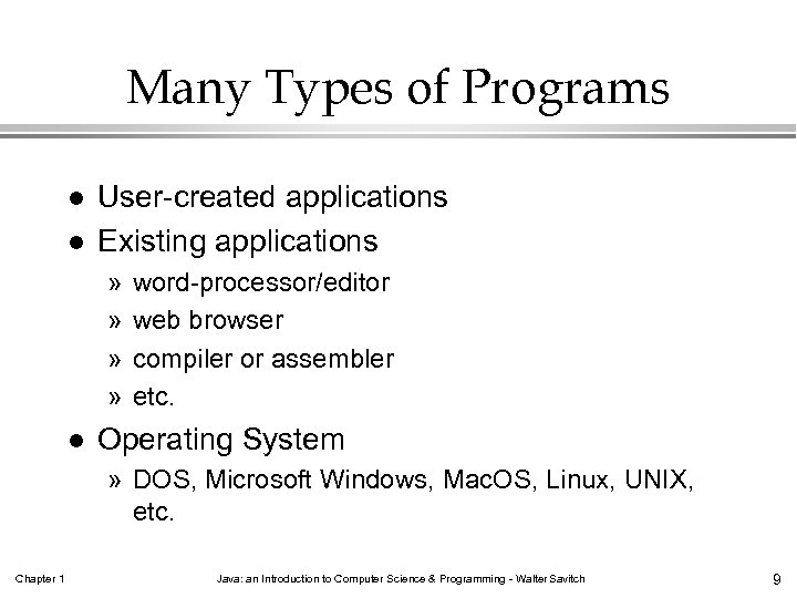 Many Types of Programs l l User-created applications Existing applications » » l word-processor/editor