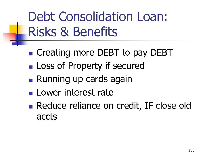 Debt Consolidation Loan: Risks & Benefits n n n Creating more DEBT to pay