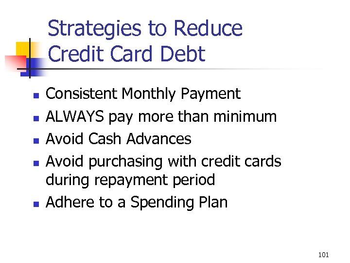 Strategies to Reduce Credit Card Debt n n n Consistent Monthly Payment ALWAYS pay