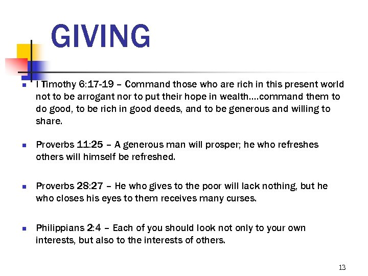GIVING n n I Timothy 6: 17 -19 – Command those who are rich