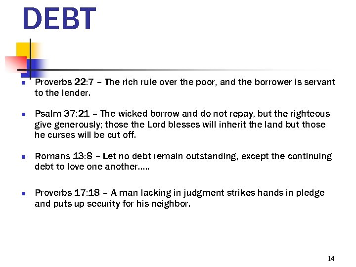 DEBT n n Proverbs 22: 7 – The rich rule over the poor, and