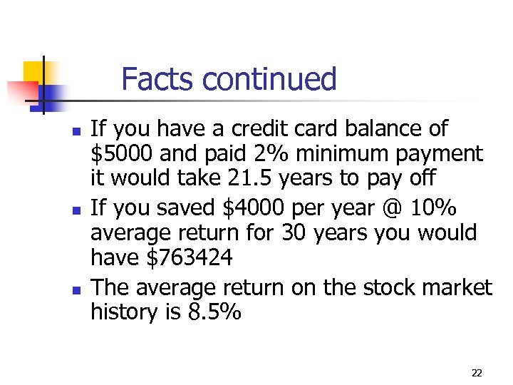 Facts continued n n n If you have a credit card balance of $5000