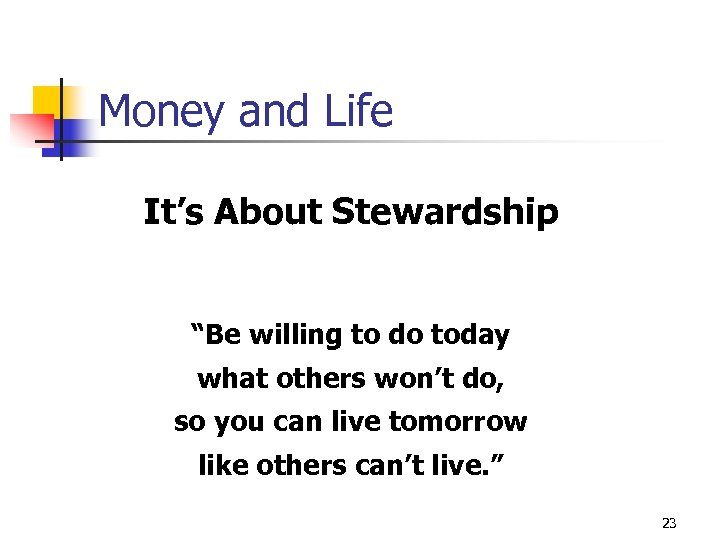 "Money and Life It's About Stewardship ""Be willing to do today what others won't"
