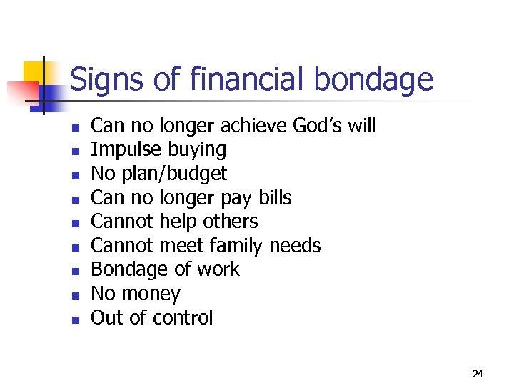 Signs of financial bondage n n n n n Can no longer achieve God's