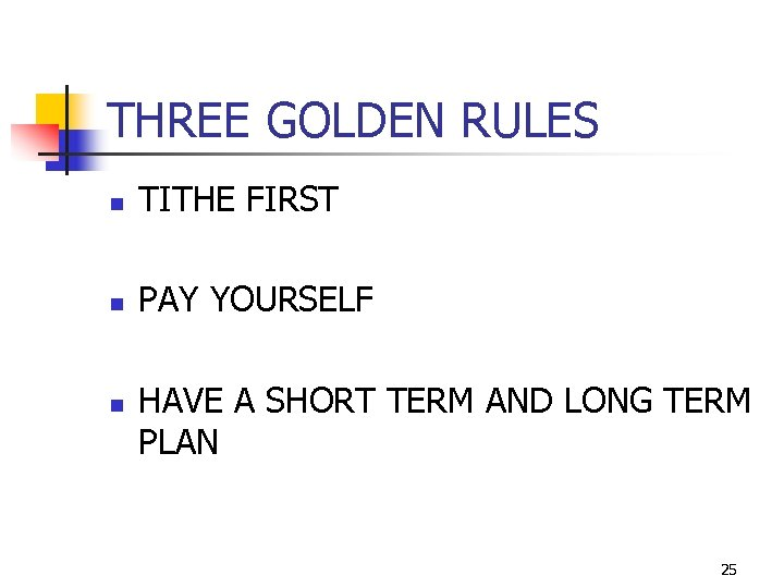 THREE GOLDEN RULES n TITHE FIRST n PAY YOURSELF n HAVE A SHORT TERM