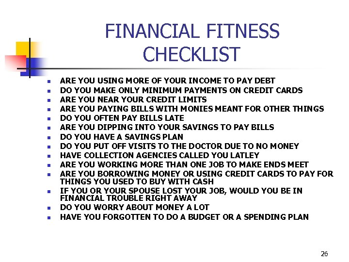 FINANCIAL FITNESS CHECKLIST n n n n ARE YOU USING MORE OF YOUR INCOME