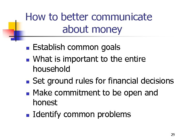 How to better communicate about money n n n Establish common goals What is