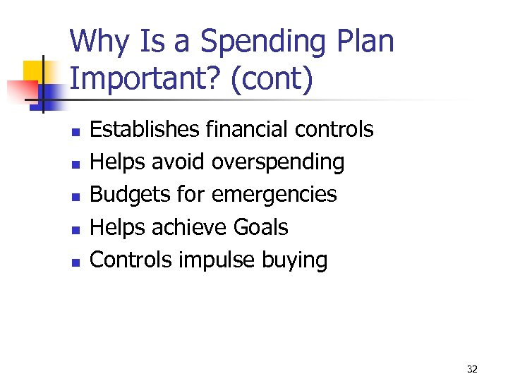 Why Is a Spending Plan Important? (cont) n n n Establishes financial controls Helps