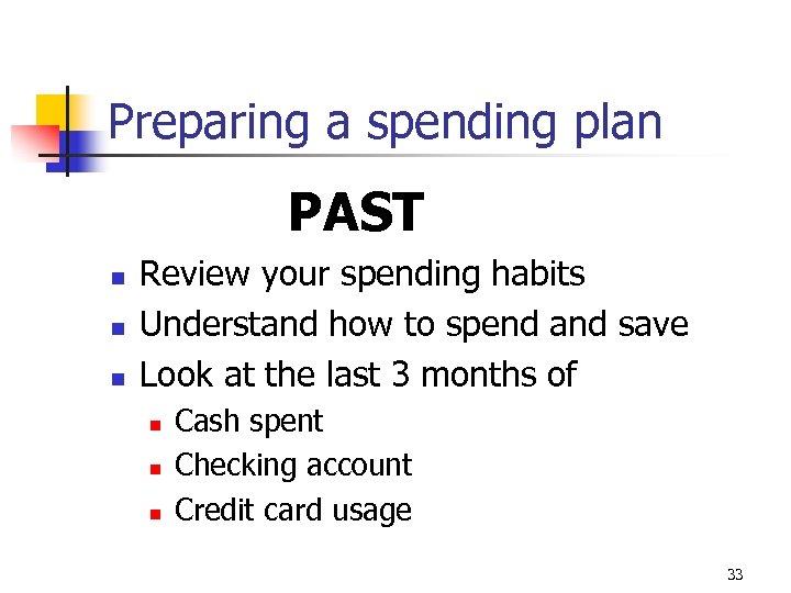 Preparing a spending plan PAST n n n Review your spending habits Understand how