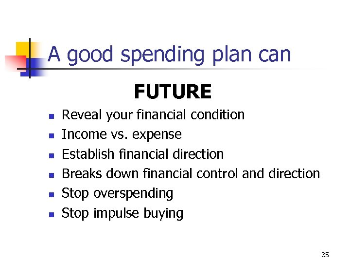 A good spending plan can FUTURE n n n Reveal your financial condition Income