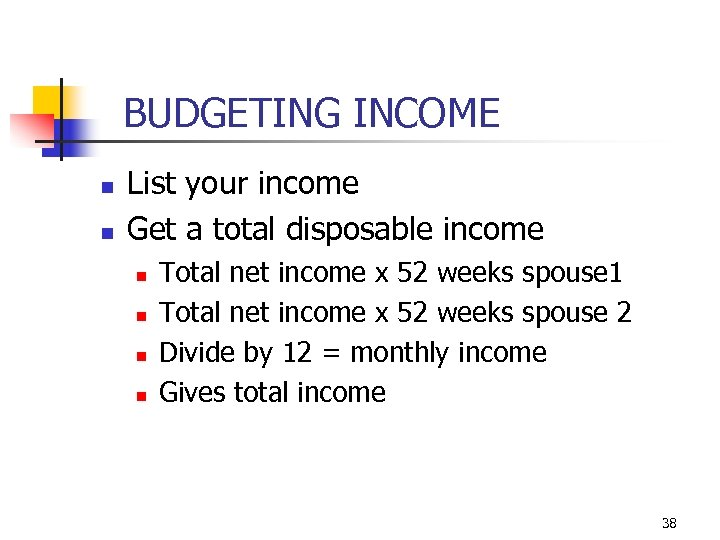 BUDGETING INCOME n n List your income Get a total disposable income n n
