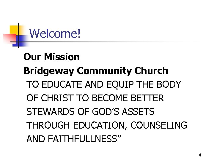 Welcome! Our Mission Bridgeway Community Church TO EDUCATE AND EQUIP THE BODY OF CHRIST