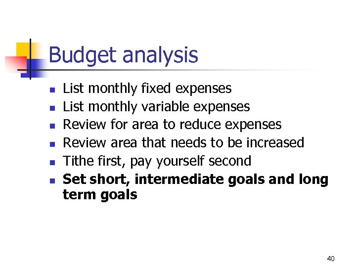 Budget analysis n n n List monthly fixed expenses List monthly variable expenses Review