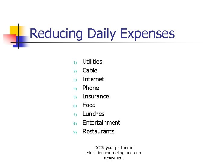 Reducing Daily Expenses 1) 2) 3) 4) 5) 6) 7) 8) 9) Utilities Cable