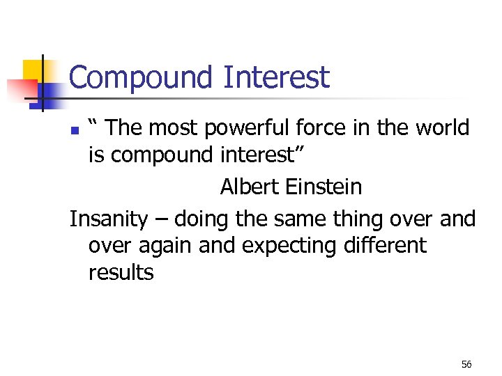 "Compound Interest "" The most powerful force in the world is compound interest"" Albert"