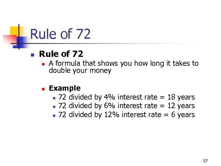 Rule of 72 n n A formula that shows you how long it takes