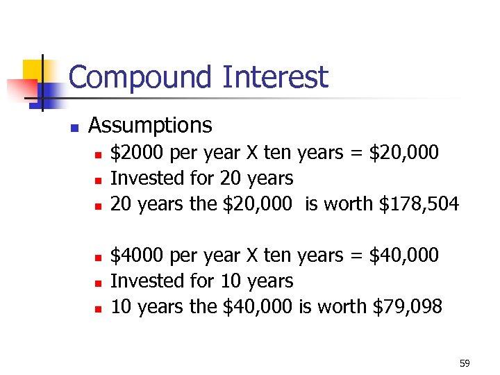 Compound Interest n Assumptions n n n $2000 per year X ten years =