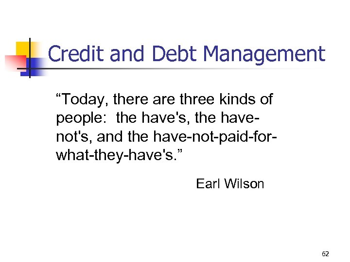 "Credit and Debt Management ""Today, there are three kinds of people: the have's, the"