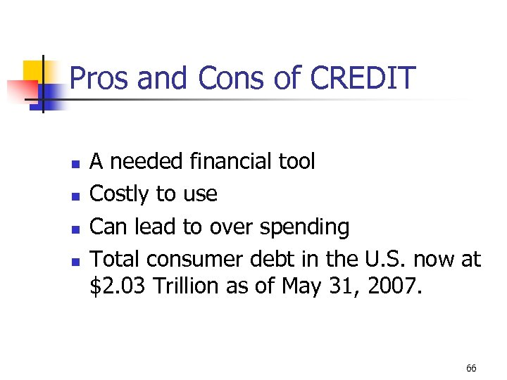 Pros and Cons of CREDIT n n A needed financial tool Costly to use