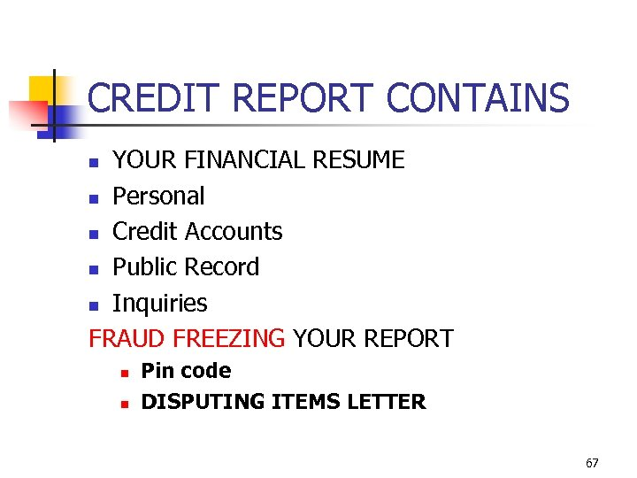CREDIT REPORT CONTAINS YOUR FINANCIAL RESUME n Personal n Credit Accounts n Public Record