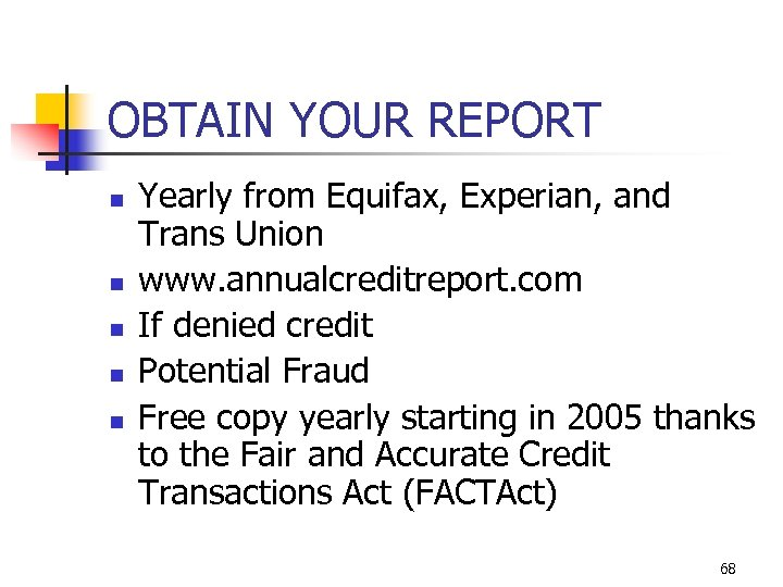 OBTAIN YOUR REPORT n n n Yearly from Equifax, Experian, and Trans Union www.