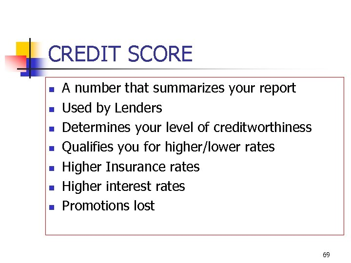 CREDIT SCORE n n n n A number that summarizes your report Used by