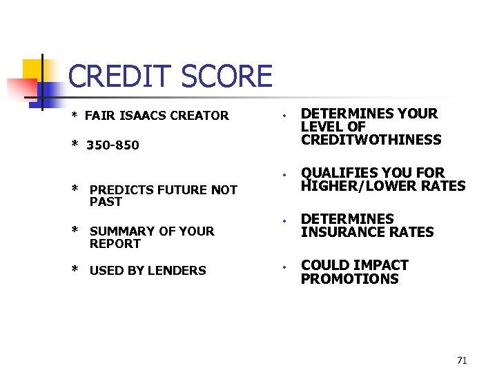 CREDIT SCORE * FAIR ISAACS CREATOR • * 350 -850 • * PREDICTS FUTURE