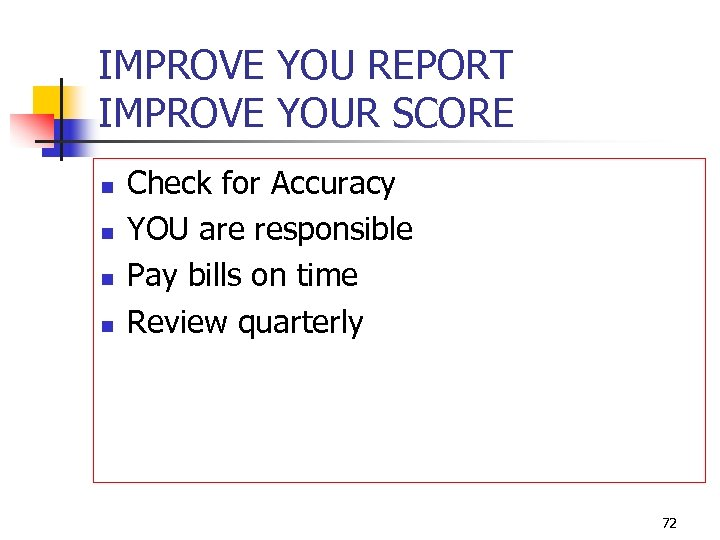 IMPROVE YOU REPORT IMPROVE YOUR SCORE n n Check for Accuracy YOU are responsible