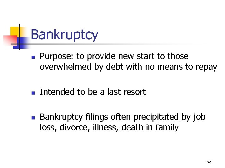 Bankruptcy n n n Purpose: to provide new start to those overwhelmed by debt