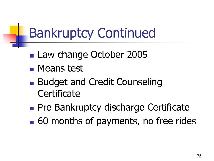 Bankruptcy Continued n n n Law change October 2005 Means test Budget and Credit