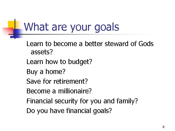 What are your goals Learn to become a better steward of Gods assets? Learn