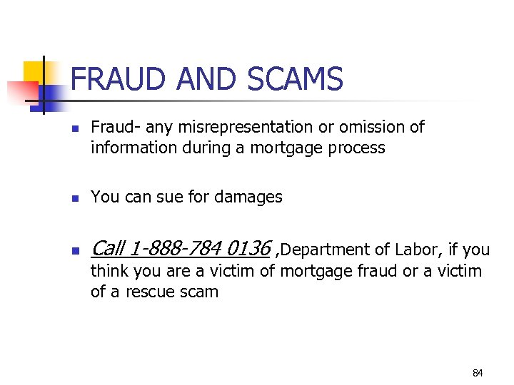 FRAUD AND SCAMS n Fraud- any misrepresentation or omission of information during a mortgage
