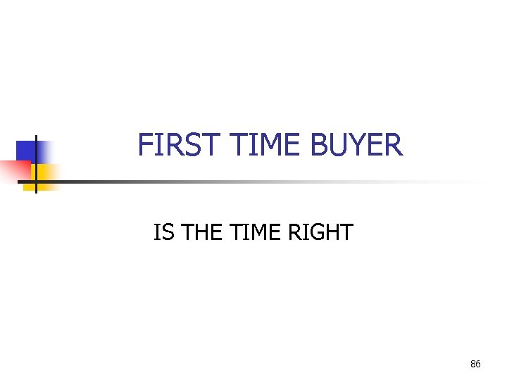 FIRST TIME BUYER IS THE TIME RIGHT 86
