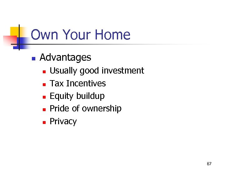 Own Your Home n Advantages n n n Usually good investment Tax Incentives Equity