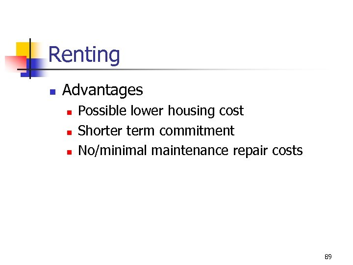 Renting n Advantages n n n Possible lower housing cost Shorter term commitment No/minimal