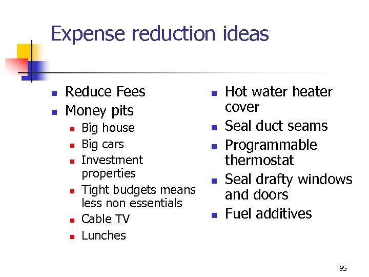 Expense reduction ideas n n Reduce Fees Money pits n n n Big house
