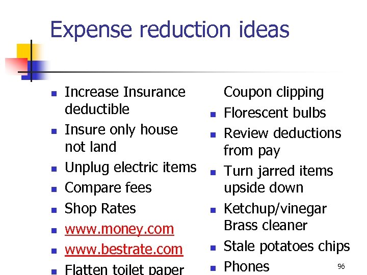 Expense reduction ideas n n n n Increase Insurance deductible Insure only house not