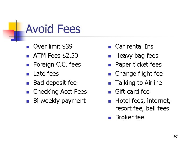 Avoid Fees n n n n Over limit $39 ATM Fees $2. 50 Foreign