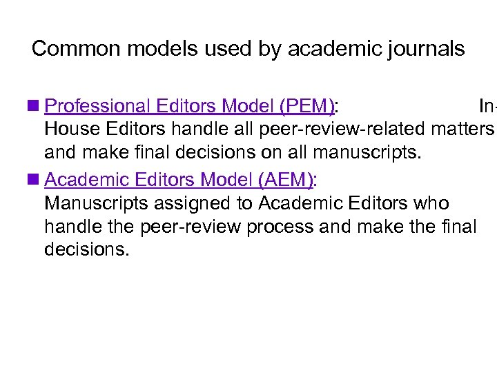 Common models used by academic journals n Professional Editors Model (PEM): In. House Editors