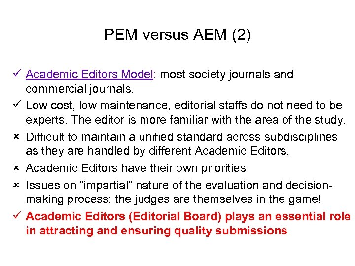 PEM versus AEM (2) ü Academic Editors Model: most society journals and commercial journals.