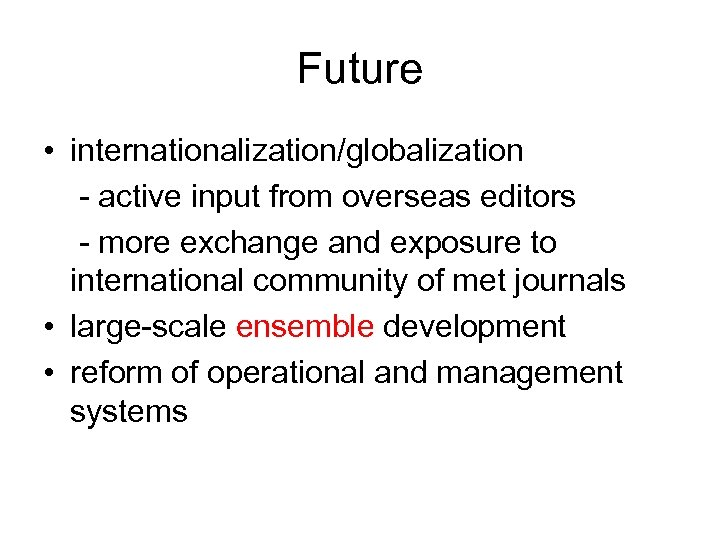 Future • internationalization/globalization - active input from overseas editors - more exchange and exposure